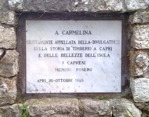 """a !00 anni dalla sua nascita, una lapide, per la strada che conduce alla villa del suo """"Timberio"""" ricorda la figura di Carmelina"""